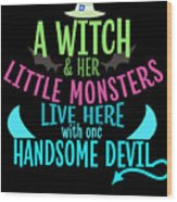 A Witch And Her Little Monsters Live Here With One Handsome Devil Halloween Wood Print