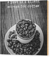 A Yawn Is A Silent Scream For Coffee Wood Print