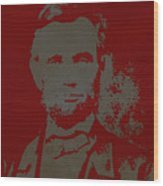 Abraham Lincoln The American President  Wood Print