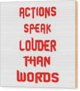 Actions Speak Louder Than Words Inspirational Quote Wood Print