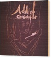 Addict Chocolatier Wood Print