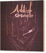 Addict Chocolatier Wood Print
