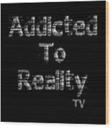 Addicted To Reality Tv - White Print For Dark Wood Print