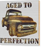 Aged To Perfection Wood Print