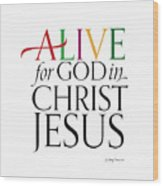 Alive In Christ Wood Print
