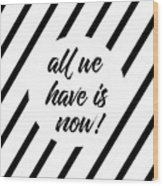 All We Have Is Now - Cross-striped Wood Print