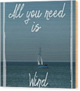 All You Need Is Wind Wood Print