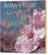 An Open Heart Knows No Limits Wood Print