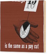 An Overcharge Is The Same As A Pay Cut Wood Print