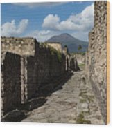 Ancient Pompeii - Empty Street And Mount Vesuvius Volcano That Caused It All Wood Print