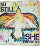 And Still She Persisted Wood Print