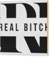 Arb A Real Bitch Wood Print