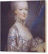 Archduchess Maria Antonia Of Austria 1769 Wood Print