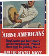 Arise Americans Join The Navy  Wood Print