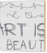 Art Is Beauty  Wood Print