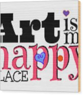 Art Is My Happy Place Wood Print