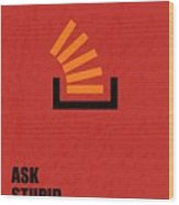Ask Stupid Question Inspirational Quotes Poster Wood Print