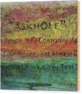 Askhole 6 Wood Print