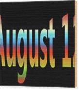 August 12 Wood Print