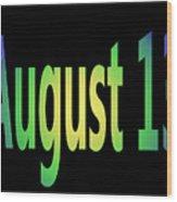August 13 Wood Print