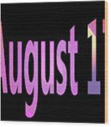 August 17 Wood Print