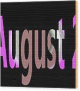 August 2 Wood Print