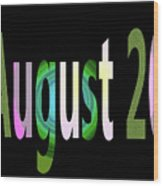 August 20 Wood Print