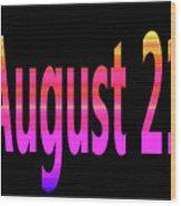 August 21 Wood Print