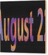 August 22 Wood Print