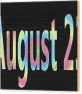 August 23 Wood Print