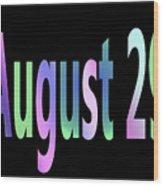 August 29 Wood Print