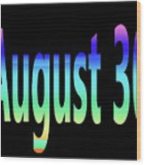 August 30 Wood Print