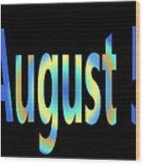 August 5 Wood Print