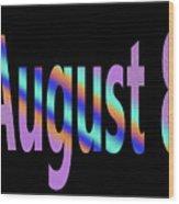 August 8 Wood Print