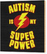 Autism Is My Superpower Wood Print