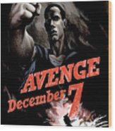 Avenge December 7th Wood Print by War Is Hell Store