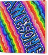 Awesome  For Those Who Are Awesome  Psychedelic Rainbow Wood Print