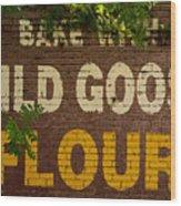 Bake With Wild Goose Flour Wood Print