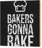 Bakers Gonna Bake Light Cupcake Baking Wood Print