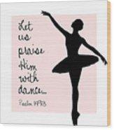 Ballerina Praise Wood Print