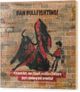 Ban Bullfighting Wood Print