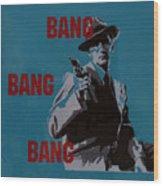 Bang Bang Bang 1 Wood Print