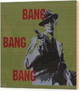 Bang Bang Bang 2 Wood Print