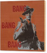 Bang Bang Bang 3 Wood Print