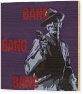 Bang Bang Bang 4 Wood Print
