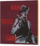 Bang Bang Bang 5 Wood Print