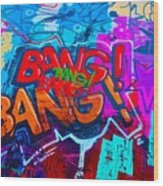 Bang Graffiti Nyc 2014 Wood Print