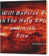 Baptized With Fire Wood Print