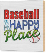 Baseball Is My Happy Place Wood Print