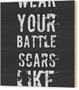 Battle Scars - For Men Wood Print